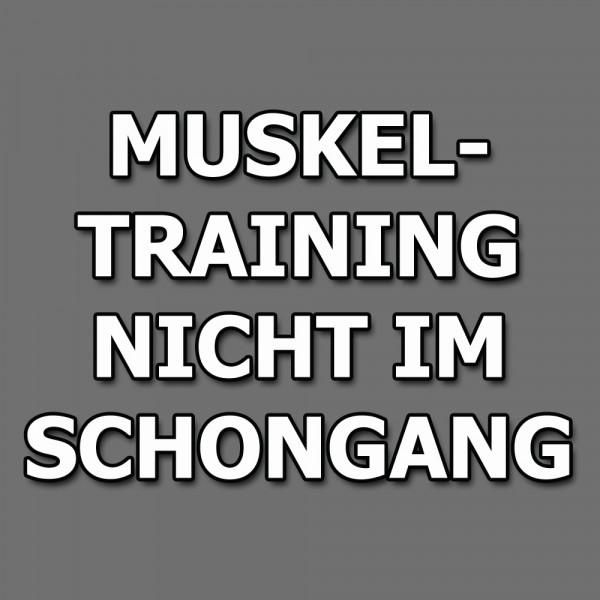 Muskeltraining nicht im Schongang!